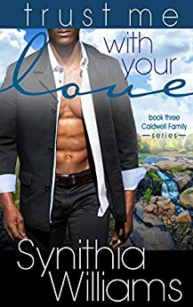 Trust Me With Your Love (Caldwell Family Book 3) by [Williams, Synithia]