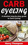 Carb Cycling: The Ultimate Step-by-Step Guide To Rapid Weight Loss, Delicious Recipes and Meal Plans (carbohydrate cycling, carbcycling for women/men/weight loss/health/ketogenic/gains/highprotein)