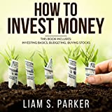 How to Invest Money: 3 Book Bundle - Investing Basics, Budgeting, Buying Stocks: The Personal Finance Revolution