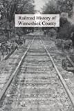 Railroad History of Winneshiek County, Ian Schacht, 1453524908