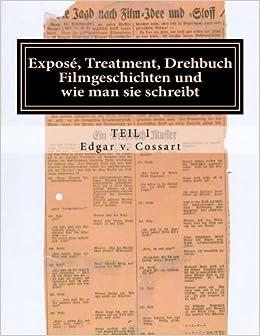 Exposee, Treatment, Drehbuch: Filmgeschichten und wie man sie schreibt (Teil 1, Exposé und Treatment)