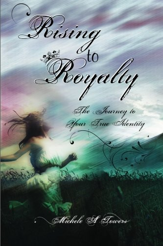 Rising to Royalty: The Journey to Your True Identity ebook