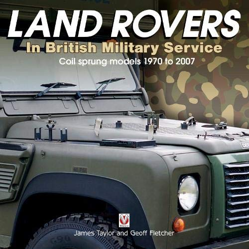 2007 Off Road Models - Land Rovers in British Military Service - coil sprung models 1970 to 2007