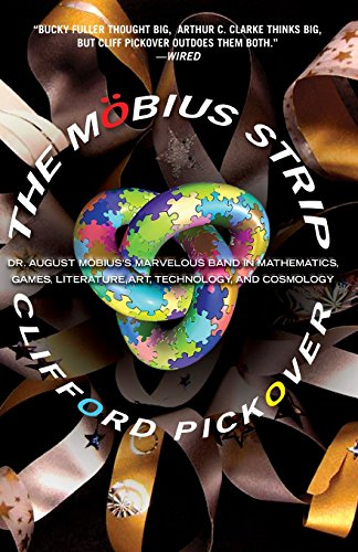 The Möbius Strip: Dr. August Möbius's Marvelous Band in Mathematics, Games, Literature, Art, Technology, and Cosmology