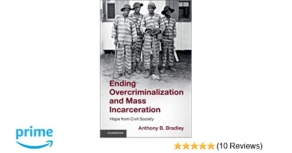 Ending Overcriminalization and Mass Incarceration: Hope from