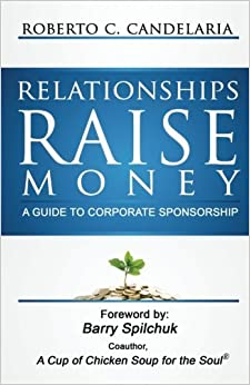 Book Relationships Raise Money: A Guide to Corporate Sponsorship by Roberto C Candelaria (2011-10-21)