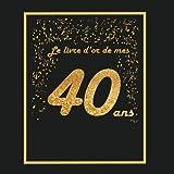 Livre d'or pour anniversaire - 40 ans: Thème black & or, livre à personnaliser - 21 x 21cm - 75 pages