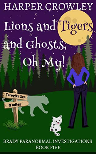 Lions and Tigers and Ghosts, Oh My! (Brady Paranormal Investigations Book 5) by [Crowley, Harper]