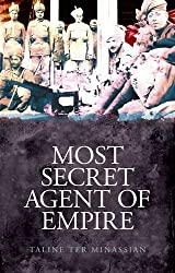 The Most Secret Agent of Empire: Reginald Teague-Jones, Master Spy of the Great Game