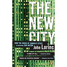 New City: How The Crisis Of Canadas Cities Is Reshaping Our Nation