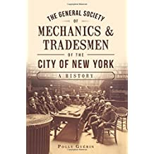 The General Society of Mechanics & Tradesmen of the City of New York: A History