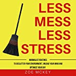 Less Mess Less Stress: Minimalist Techniques to Declutter Your Environment, Unload Your Mind and Optimize Your Day | Zoe McKey