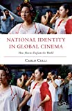 National Identity in Global Cinema : How Movies Explain the World, Celli, Carlo, 1137379022