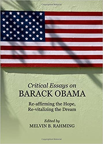 Critical Essays On Barack Obama Reaffirming The Hope Re  Critical Essays On Barack Obama Reaffirming The Hope Revitalizing The  Dream Melvin B Rahming  Amazoncom Books High School Essay Samples also How To Write An Essay With A Thesis  College Application Writers 9th Edition Online