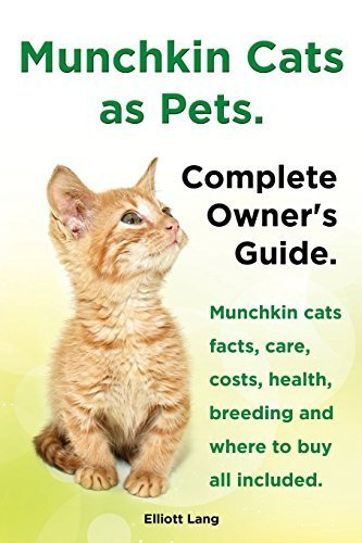 Munchkin Cats as Pets. Munchkin Cats Facts, Care, Costs, Health, Breeding and Where to Buy All Included. Complete Owner's Guide. by Elliott Lang (2014-02-16)