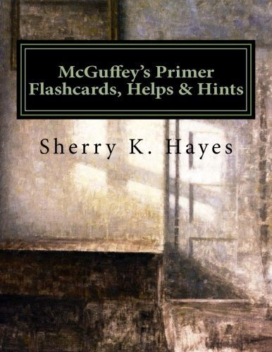 McGuffey's Primer Flashcards, Helps & Hints: A Practical Guide to Understanding the 19th Century Mind by Sherry K. Hayes (2012-08-17)
