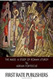 The Mass: A Study of Roman Liturgy
