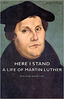 Bainton here i stand a life of martin luther