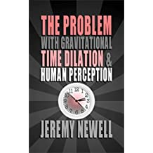 The Problem With Gravitational Time Dilation & Human Perception