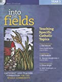 Into the Fields: Teaching Specific Catholic Topics, Year 3, Dan Schutte, 1585955922