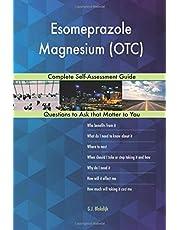 Esomeprazole Magnesium (OTC); Complete Self-Assessment Guide