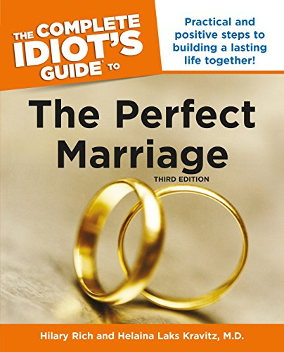 The Complete Idiot's Guide to the Perfect Marriage, 3rd Edition: Practical and Positive Steps to Building a Lasting Life