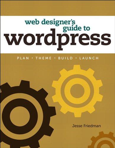 Web Designer's Guide to WordPress: Plan, Theme, Build, Launch (Voices That Matter) (Desktop Theme)
