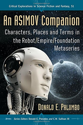 An Asimov Companion: Characters, Places and Terms in the Robot/Empire/Foundation Metaseries (Critical Explorations in Sc