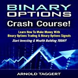 Binary Options: Crash Course!: Learn How to Make Money with Binary Options Trading & Binary Options Signals - Start Investing & Wealth Building Today!