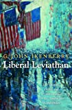 Liberal Leviathan: The Origins, Crisis, and Transformation of the American World Order (Princeton Studies in International History and Politics)