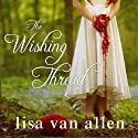 The Wishing Thread Audiobook by Lisa Van Allen Narrated by Amy Rubinate