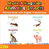 img - for My First Hungarian Animals & Insects Picture Book with English Translations: Bilingual Early Learning & Easy Teaching Hungarian Books for Kids (Teach ... for Children) (Volume 2) (Hungarian Edition) book / textbook / text book