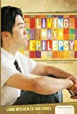 img - for Living with Epilepsy (Living with Health Challenges) book / textbook / text book