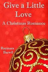Give a Little Love, A Christmas Romance Short Story (Raymara Barwil Romance) (English Edition)