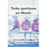 Todos queríamos ser Mantle (Spanish Edition)
