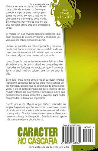 Carácter no cáscara: El camino del verdadero éxito: Volume 1 Pasaje a la vida: Amazon.es: Dr. Miguel Ángel Núñez: Libros