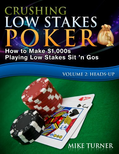 Crushing Low Stakes Poker: How to Make $1,000s Playing Low Stakes Sit 'n Gos, Volume 2: Heads-Up Limits Playing Cards