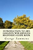 img - for Introduction to AWS (Amazon Web Services) Beginner's Guide Book: Learning the basics of AWS in an easy and fast way book / textbook / text book