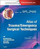 img - for Atlas of Trauma/Emergency Surgical Techniques: A Volume in the Surgical Techniques Atlas Series - Expert Consult: Online and Print, 1e book / textbook / text book
