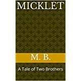 Micklet: A Tale of Two Brothers