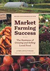 Market Farming Success: The Business of Growing and Selling Local Food