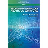 Information Technology and the U.S. Workforce: Where Are We and Where Do We Go from Here?