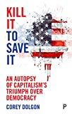 img - for Kill it to save it: An autopsy of capitalism s triumph over democracy book / textbook / text book