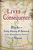 img - for Lives of Consequence: Blacks in Early Kittery & Berwick in the Massachusetts Province of Maine book / textbook / text book