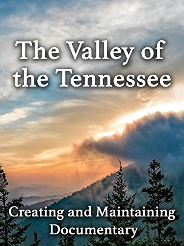 The Valley of the Tennessee: Creating and Maintaining Documentary