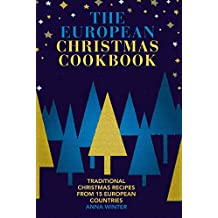 The European Christmas Cookbook: Traditional christmas recipes from 15 European countries