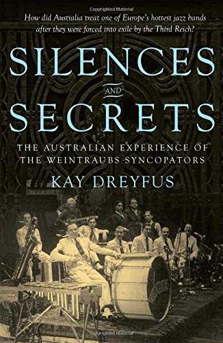 Read Online Silences and Secrets: The Australian Experience of the Weintraubs Syncopators PDF