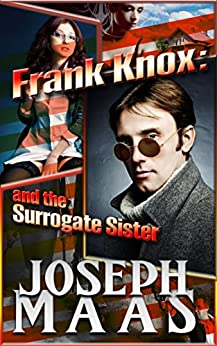 Frank Knox and the Surrogate Sister by [Maas, Joseph]