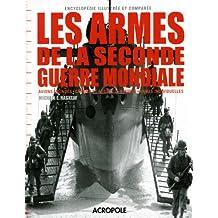 Les armes de la Seconde Guerre mondiale: Avions - Blindés - Canons et missiles - Navires - Armes individuelles