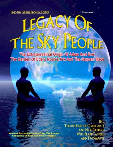 Read Online Legacy of the Sky People: The Extraterrestrial Origin of Adam and Eve; The Garden of Eden; Noah's Ark and the Serpent Race ebook
